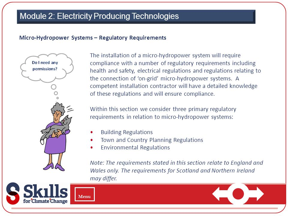 Module 2: Electricity Producing Technologies Micro-Hydropower Systems – Regulatory Requirements The installation of a micro-hydropower system will req