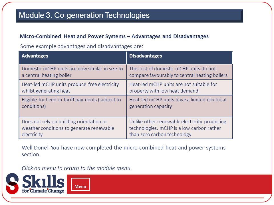 Module 3: Co-generation Technologies Micro-Combined Heat and Power Systems – Advantages and Disadvantages Some example advantages and disadvantages ar