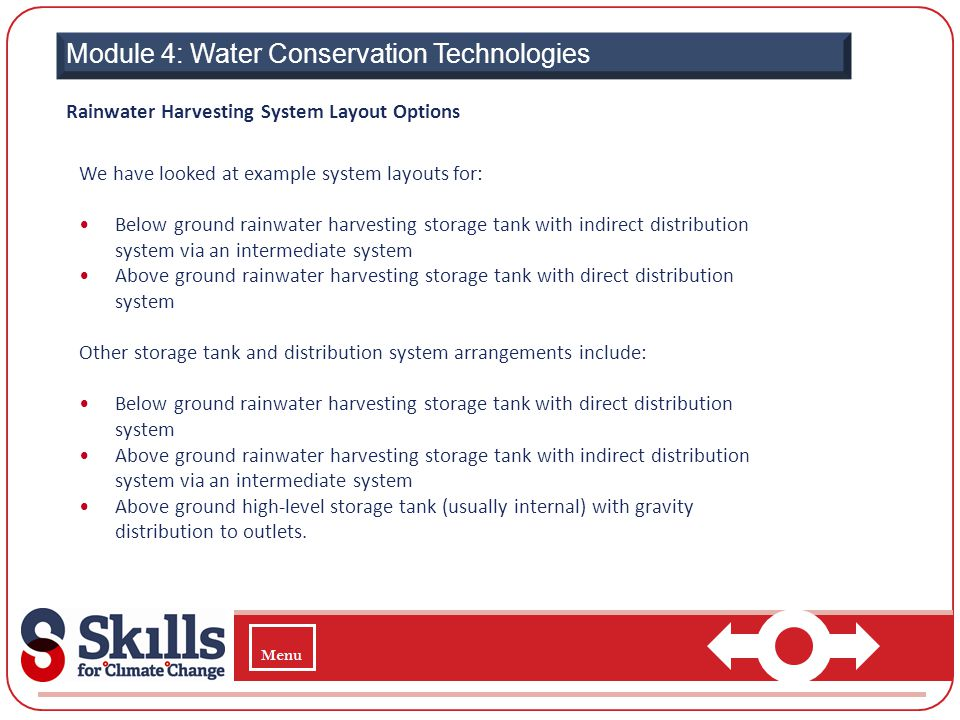 Module 4: Water Conservation Technologies Rainwater Harvesting System Layout Options We have looked at example system layouts for: Below ground rainwa