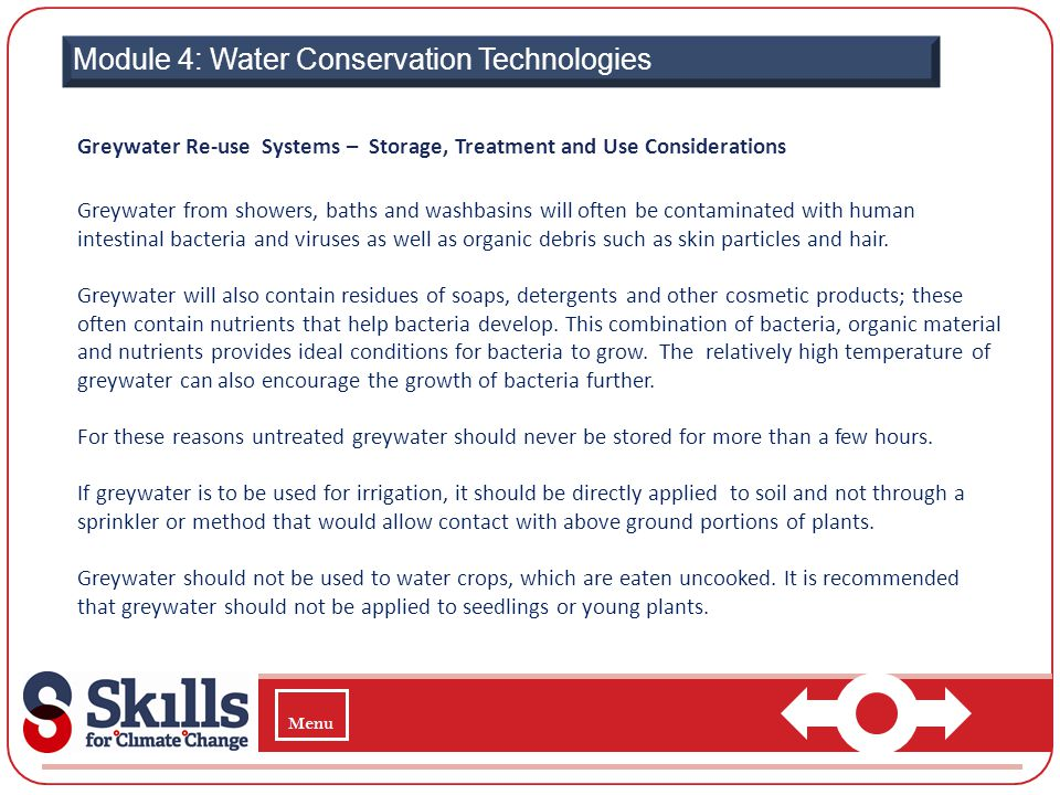 Module 4: Water Conservation Technologies Greywater Re-use Systems – Storage, Treatment and Use Considerations Greywater from showers, baths and washb