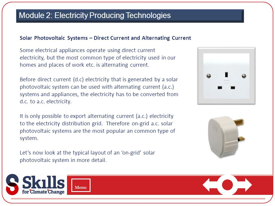 Module 2: Electricity Producing Technologies Solar Photovoltaic Systems – Direct Current and Alternating Current Some electrical appliances operate us