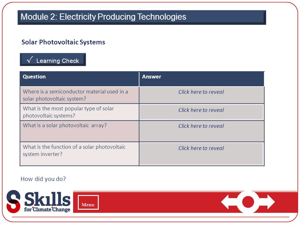 Module 2: Electricity Producing Technologies Solar Photovoltaic Systems How did you do? QuestionAnswer Where is a semiconductor material used in a sol