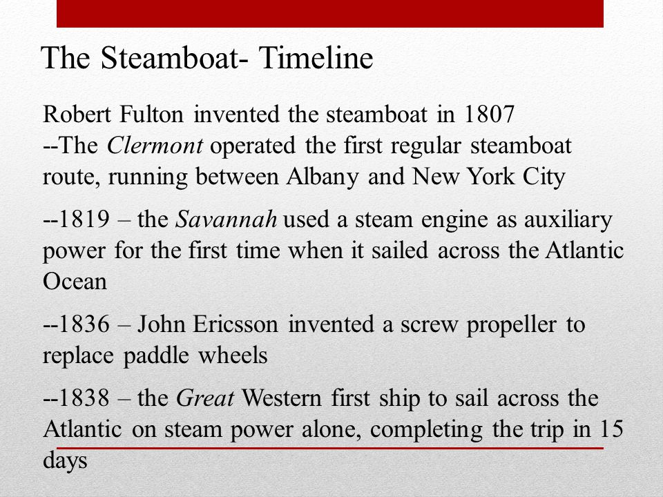 Robert Fulton invented the steamboat in 1807 --The Clermont operated the first regular steamboat route, running between Albany and New York City --181