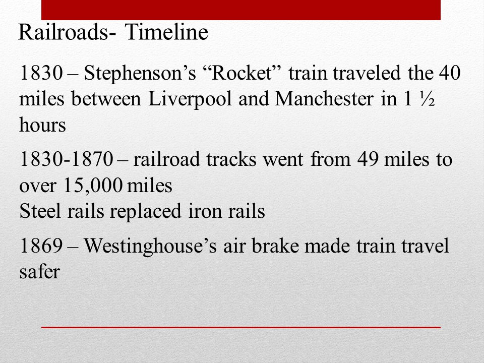 1830 – Stephensons Rocket train traveled the 40 miles between Liverpool and Manchester in 1 ½ hours 1830-1870 – railroad tracks went from 49 miles to