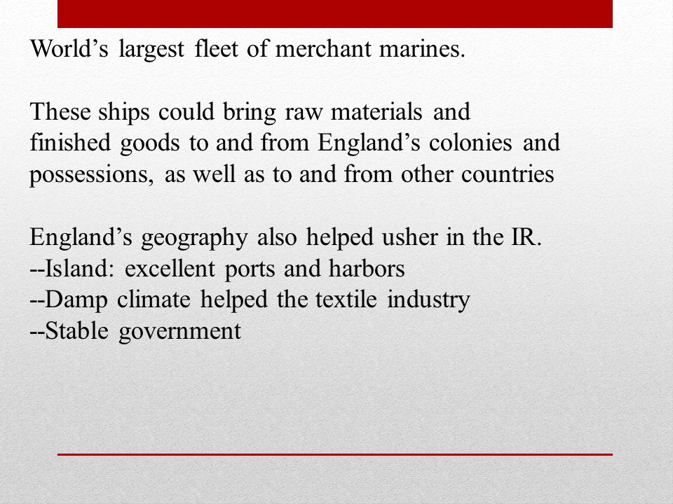 Worlds largest fleet of merchant marines. These ships could bring raw materials and finished goods to and from Englands colonies and possessions, as w