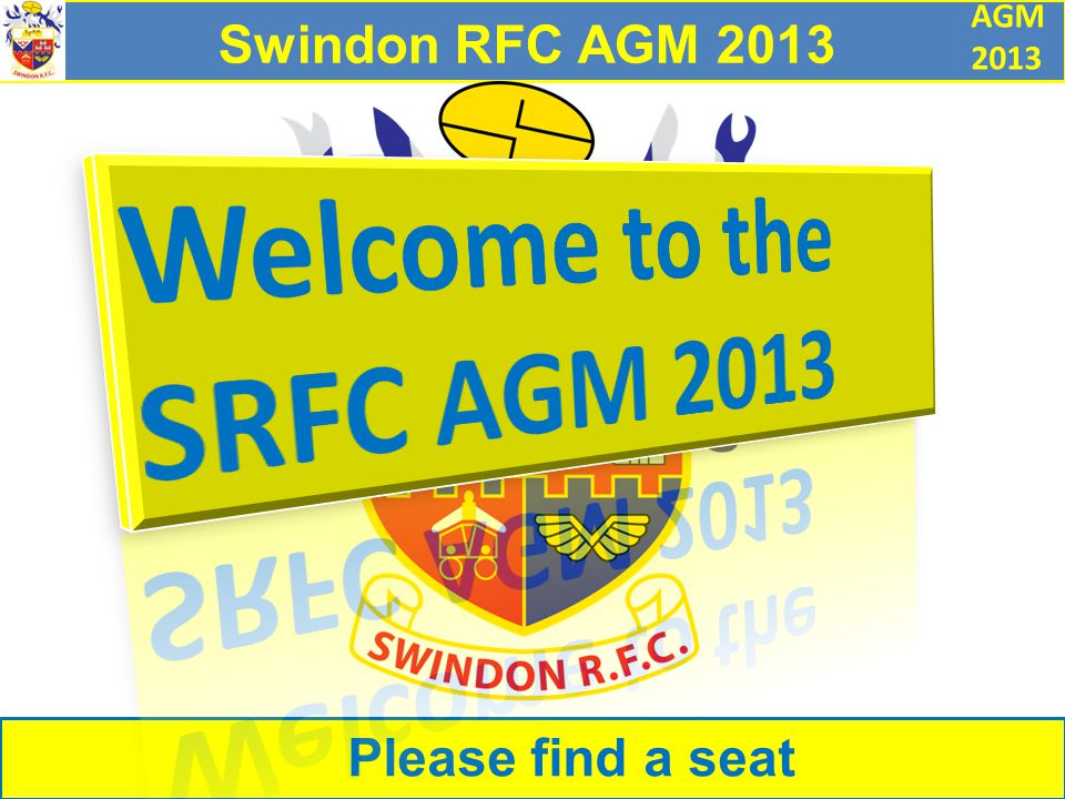 AGM 2013 Swindon RFC AGM 2013 Please find a seat