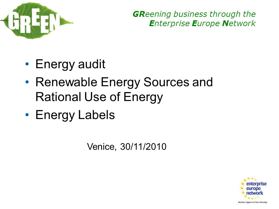 GReening business through the Enterprise Europe Network Investment Grade Audits A detailed or investment grade audit (whether comprehensive or targeted) is a technical and economic analysis of potential energy saving projects in a facility that: Provides information on current energy consuming equipment operations Identifies technically and economically feasible energy efficiency improvements for existing equipment, and Provides the customer with sufficient information to judge the technical and economic feasibility of the recommended projects.