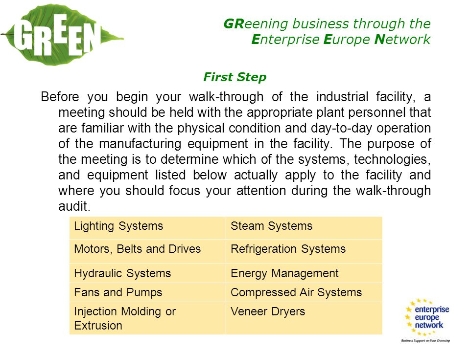 GReening business through the Enterprise Europe Network MORE COMPLICATED ENERGY AUDIT CASES Comprehensive energy audit of manufacturing facilities requires significantly higher expertise than commercial and institutional facilities.