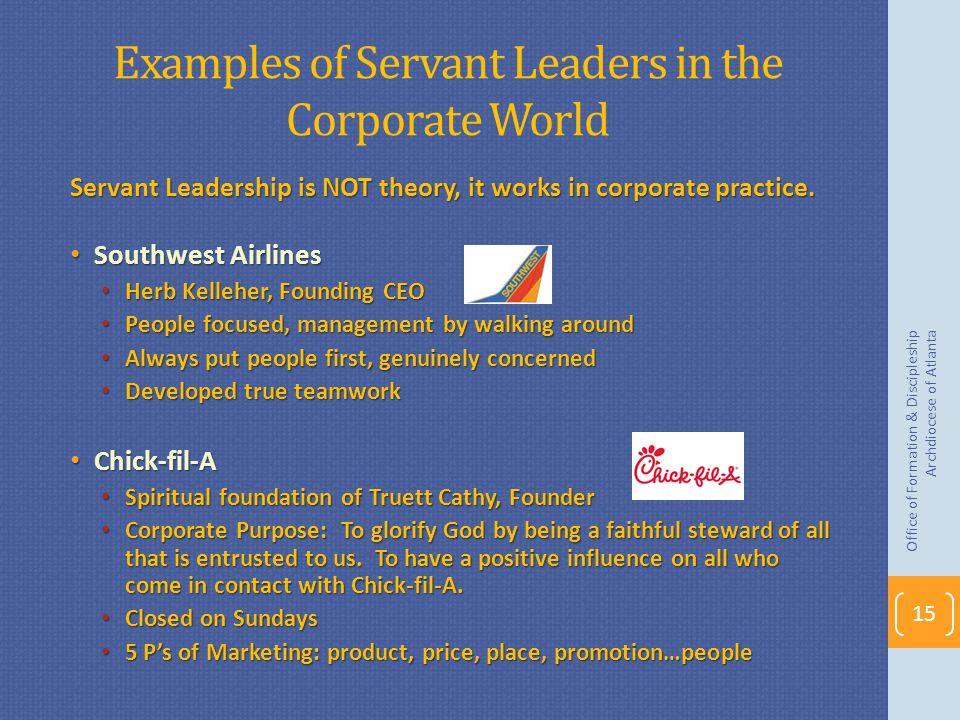 Examples of Servant Leaders in the Corporate World Servant Leadership is NOT theory, it works in corporate practice.