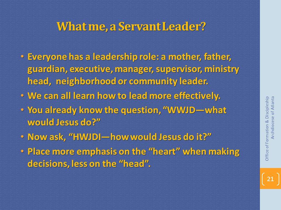 What me, a Servant Leader.