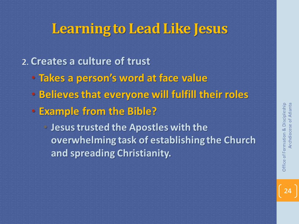 Learning to Lead Like Jesus Creates a culture of trust 2.