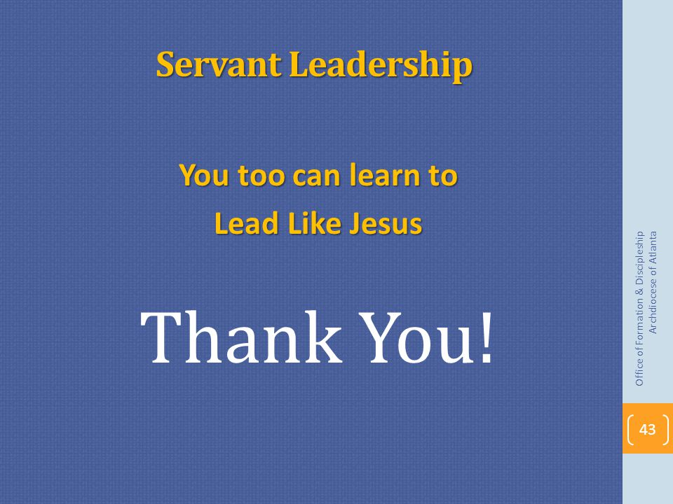Servant Leadership You too can learn to Lead Like Jesus Thank You.