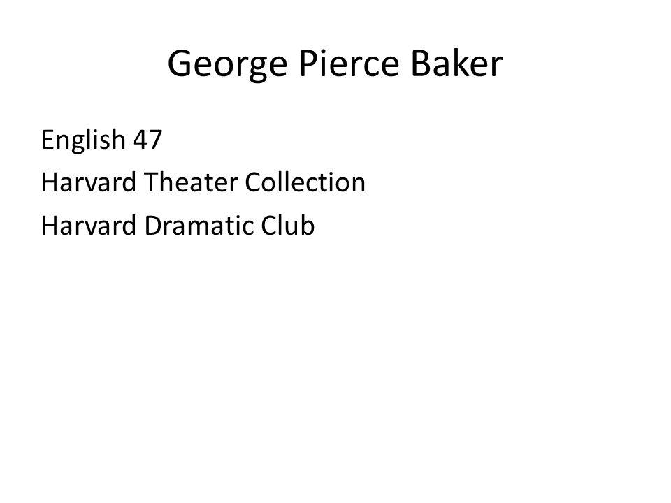 George Pierce Baker English 47 Harvard Theater Collection Harvard Dramatic Club