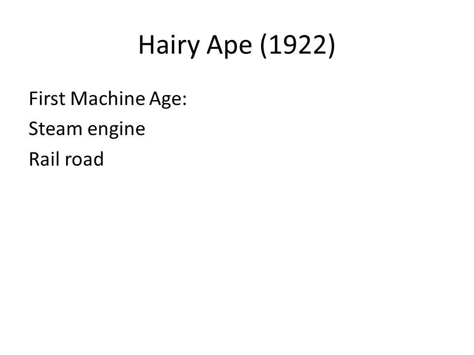 Hairy Ape (1922) First Machine Age: Steam engine Rail road