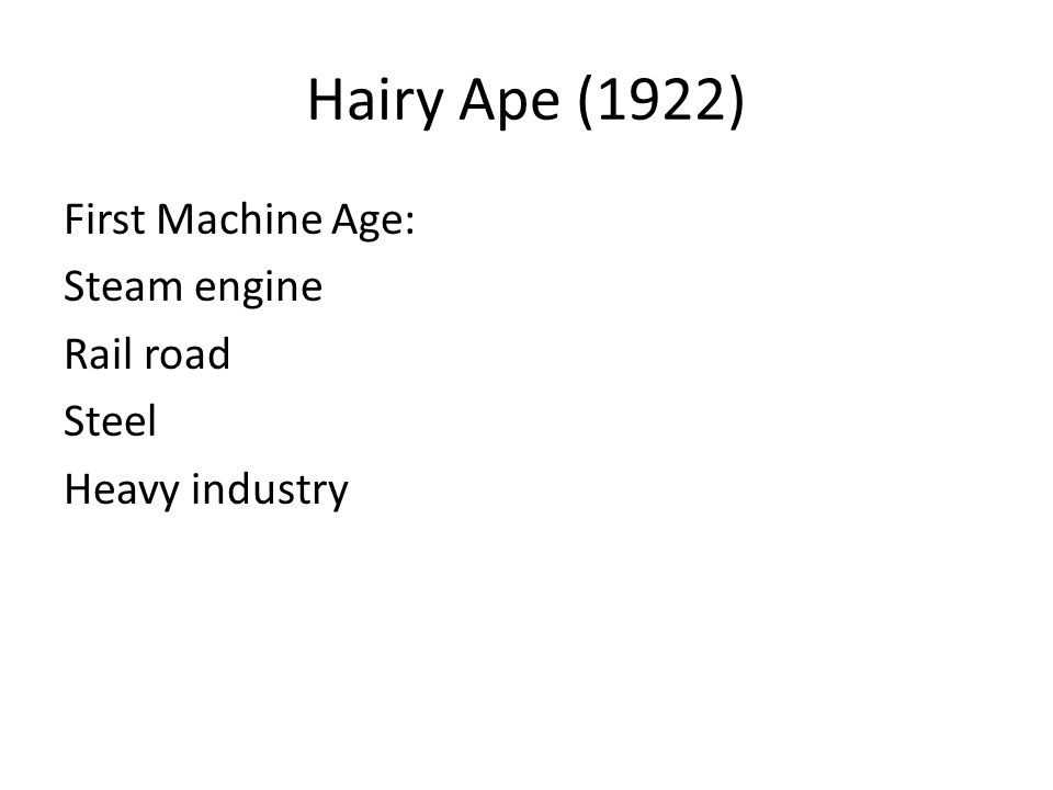 Hairy Ape (1922) First Machine Age: Steam engine Rail road Steel Heavy industry