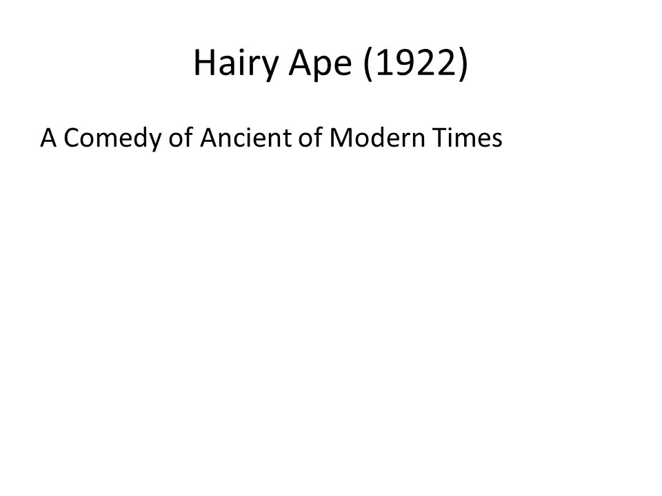 Hairy Ape (1922) A Comedy of Ancient of Modern Times