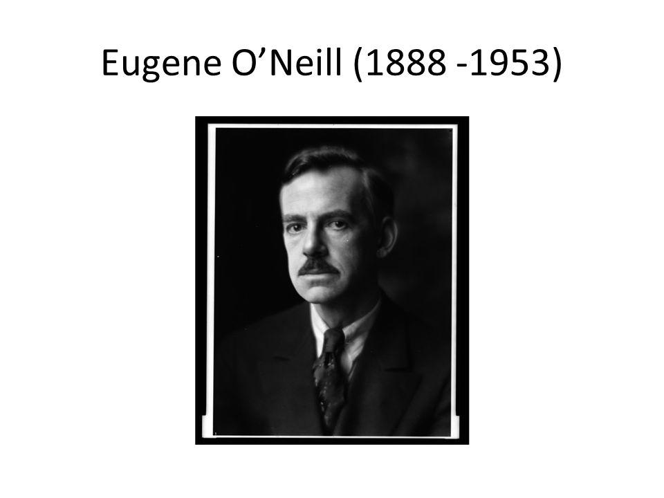 Eugene ONeill (1888 -1953)