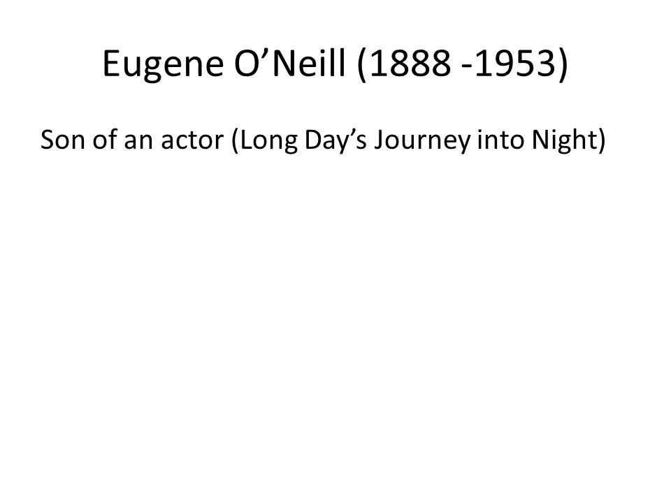 Son of an actor (Long Days Journey into Night)
