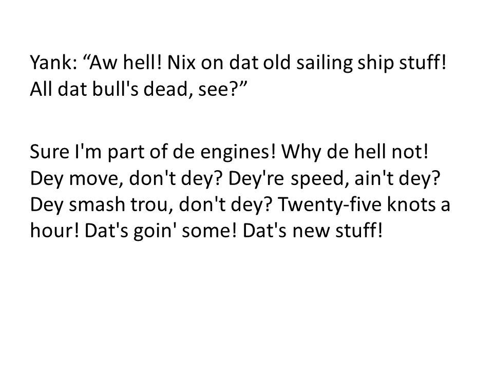 Sure I m part of de engines. Why de hell not. Dey move, don t dey.