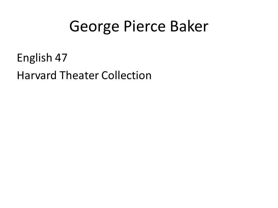 George Pierce Baker English 47 Harvard Theater Collection