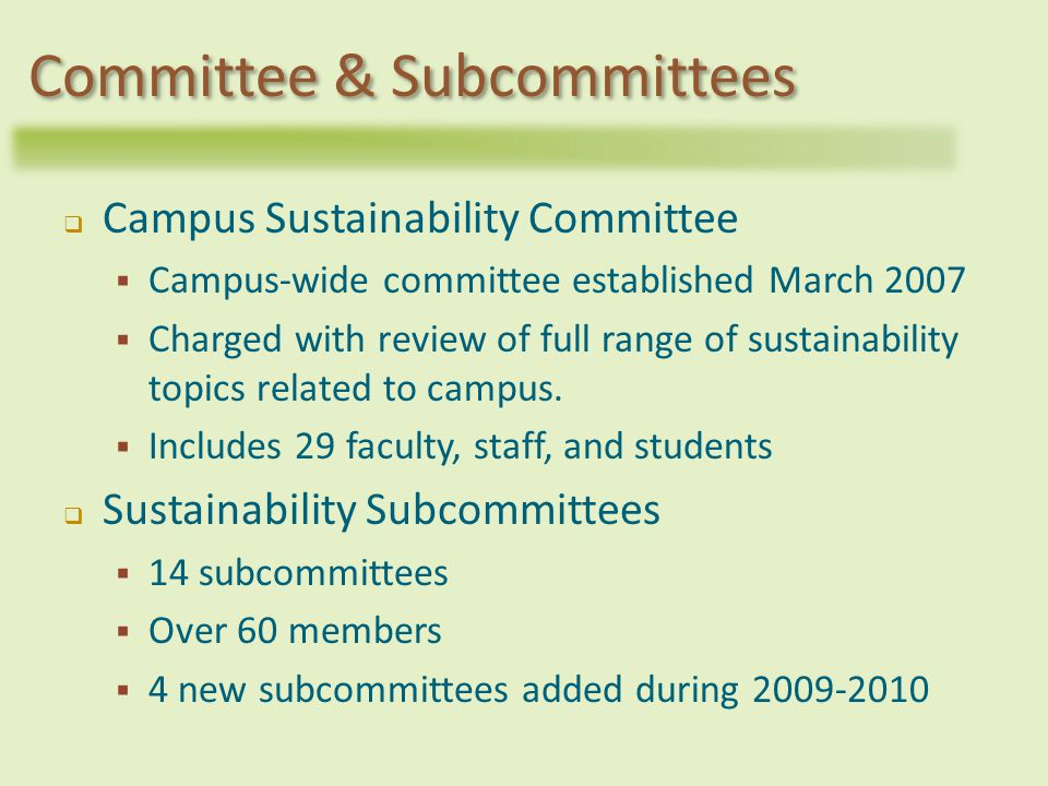 Campus Sustainability Committee Campus-wide committee established March 2007 Charged with review of full range of sustainability topics related to campus.