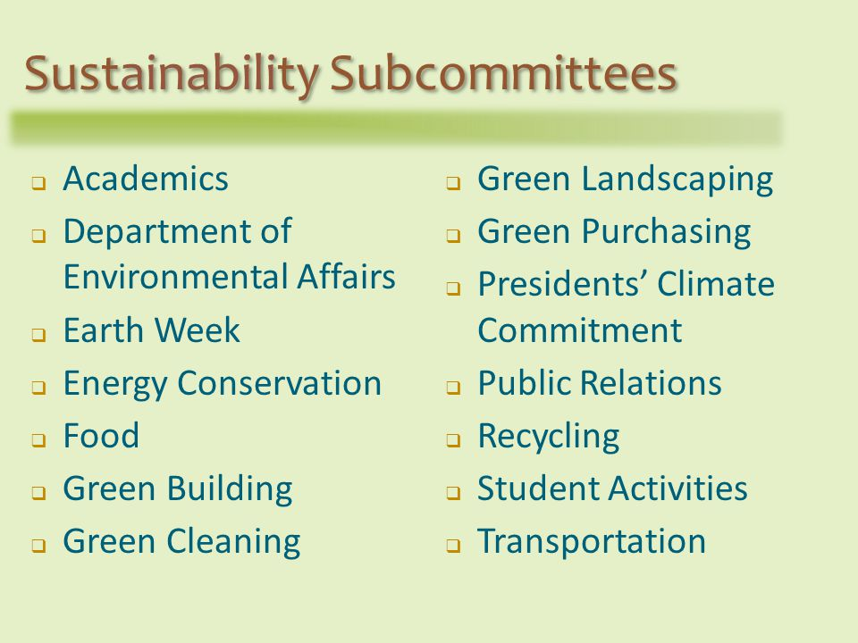 Green Landscaping Green Purchasing Presidents Climate Commitment Public Relations Recycling Student Activities Transportation Academics Department of Environmental Affairs Earth Week Energy Conservation Food Green Building Green Cleaning Sustainability Subcommittees