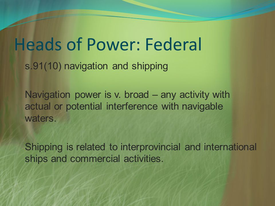 Heads of Power: Federal s.91(10) navigation and shipping Navigation power is v.