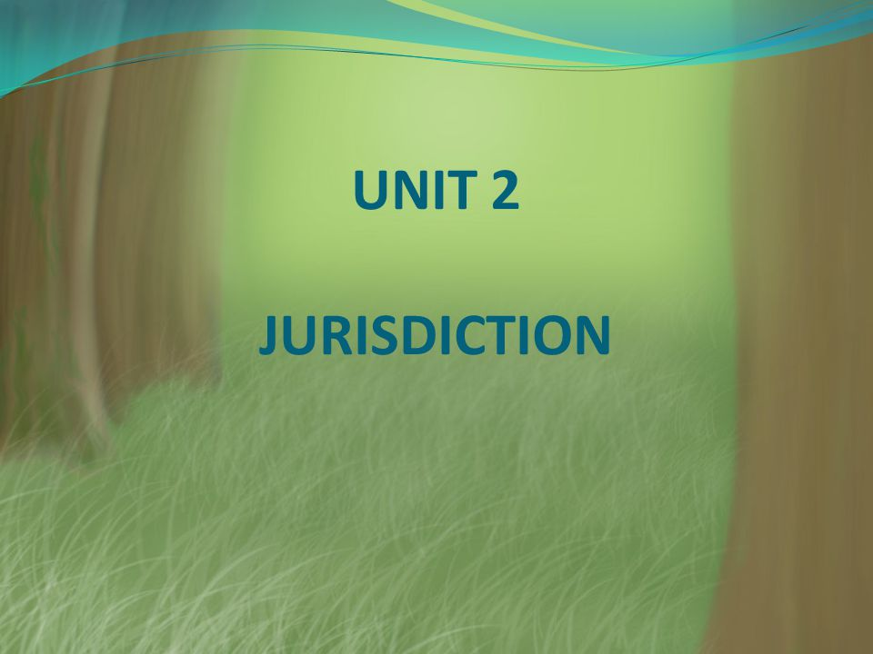 UNIT 2 JURISDICTION
