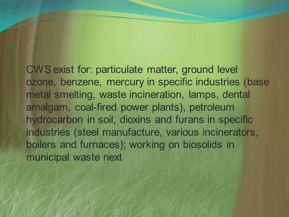 CWS exist for: particulate matter, ground level ozone, benzene, mercury in specific industries (base metal smelting, waste incineration, lamps, dental