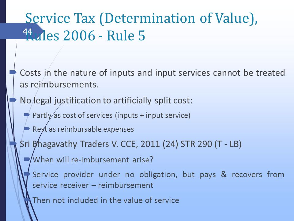Service Tax (Determination of Value), Rules 2006 - Rule 5 Costs in the nature of inputs and input services cannot be treated as reimbursements.