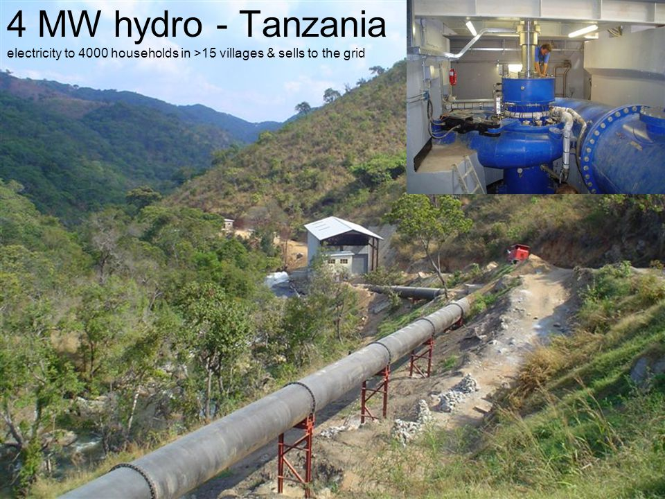 4 MW hydro - Tanzania electricity to 4000 households in >15 villages & sells to the grid