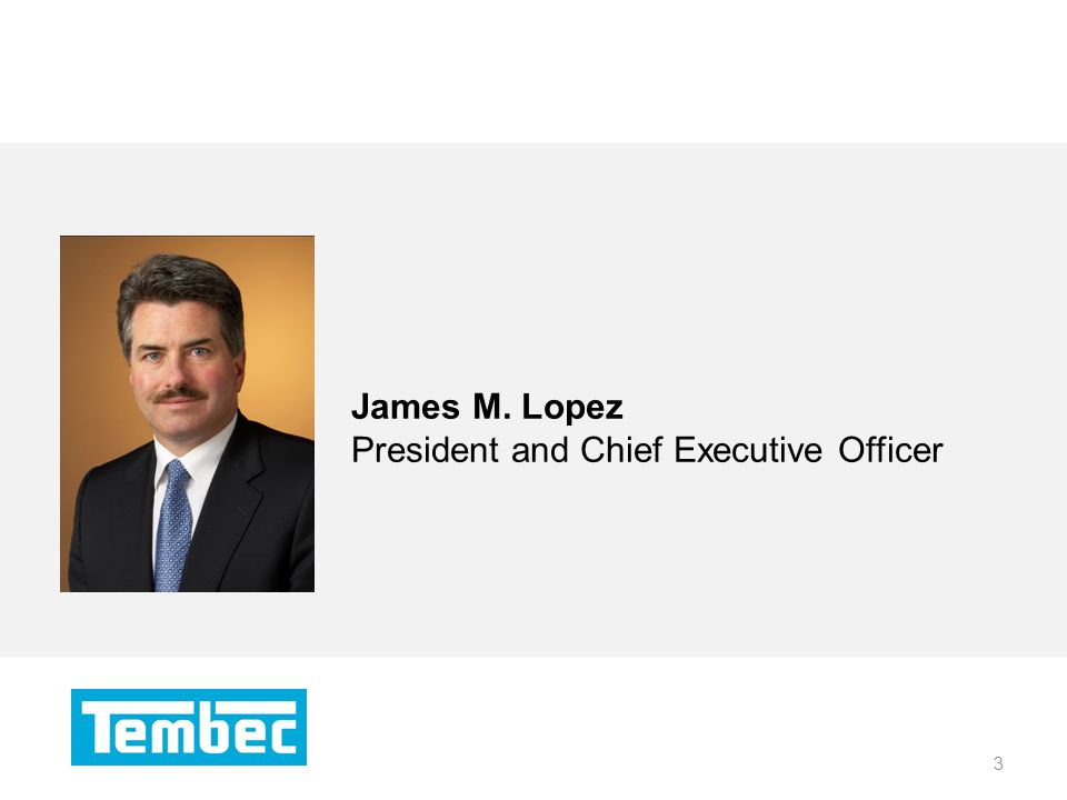 3 James M. Lopez President and Chief Executive Officer 3