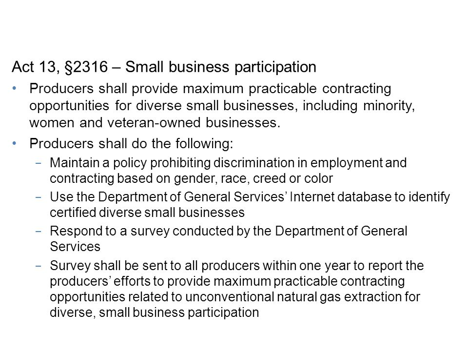 Know the Law Act 13, §2316 – Small business participation Producers shall provide maximum practicable contracting opportunities for diverse small businesses, including minority, women and veteran-owned businesses.