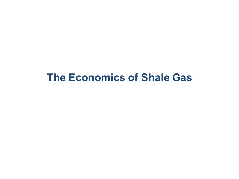 THANK YOU The Economics of Shale Gas