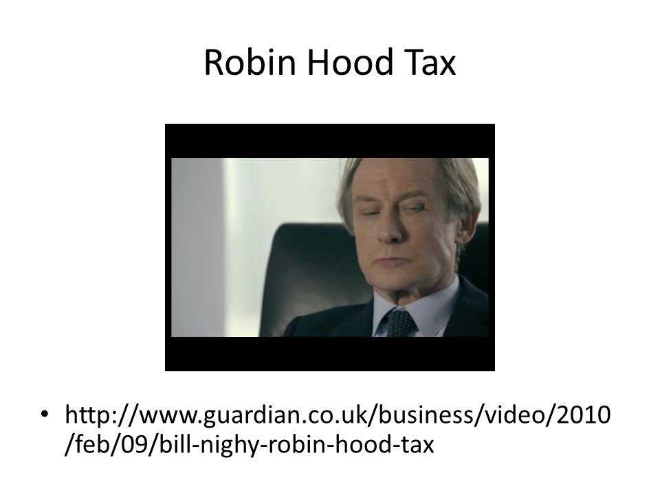 Robin Hood Tax http://www.guardian.co.uk/business/video/2010 /feb/09/bill-nighy-robin-hood-tax