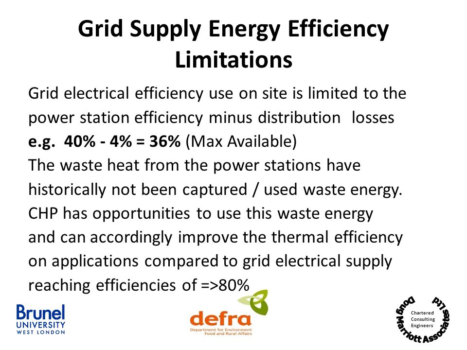Chartered Consulting Engineers Grid Supply Energy Efficiency Limitations Grid electrical efficiency use on site is limited to the power station efficiency minus distribution losses e.g.