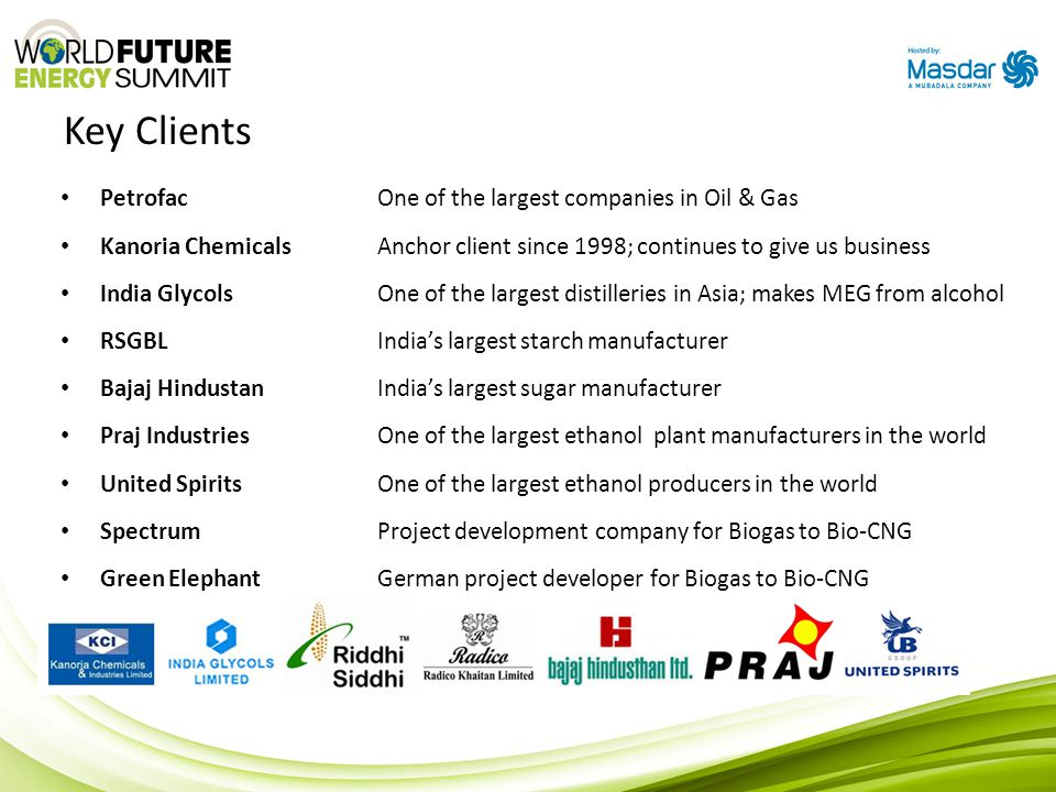 Key Clients PetrofacOne of the largest companies in Oil & Gas Kanoria Chemicals Anchor client since 1998; continues to give us business India Glycols