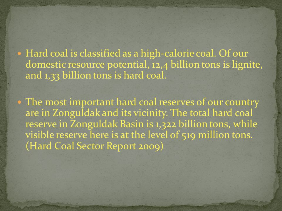 Hard coal is classified as a high-calorie coal. Of our domestic resource potential, 12,4 billion tons is lignite, and 1,33 billion tons is hard coal.