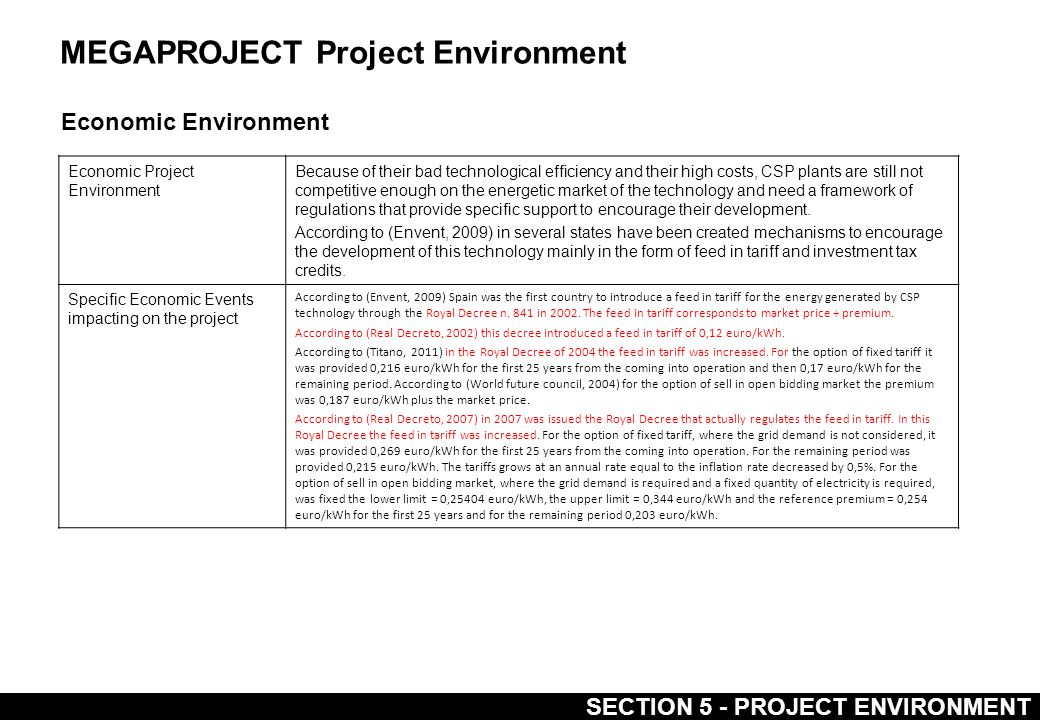 MEGAPROJECT Project Environment Economic Environment Economic Project Environment Because of their bad technological efficiency and their high costs, CSP plants are still not competitive enough on the energetic market of the technology and need a framework of regulations that provide specific support to encourage their development.