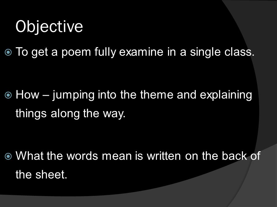 Objective To get a poem fully examine in a single class.