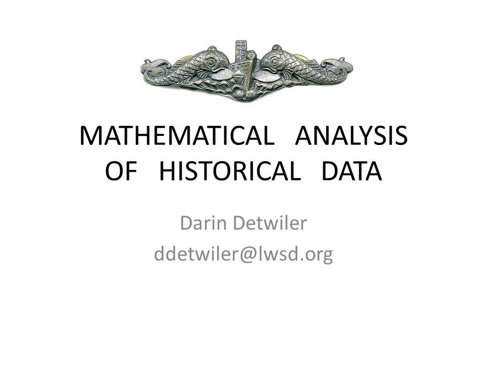 MATHEMATICAL ANALYSIS OF HISTORICAL DATA Darin Detwiler ddetwiler@lwsd.org