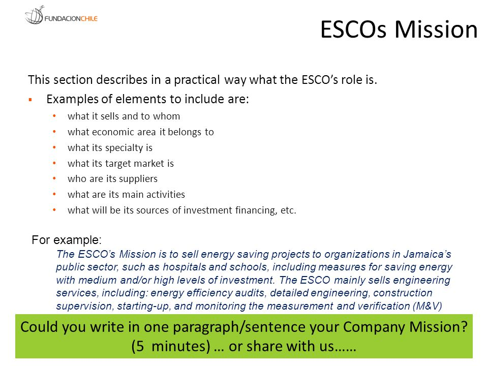 This section describes in a practical way what the ESCOs role is. Examples of elements to include are: what it sells and to whom what economic area it