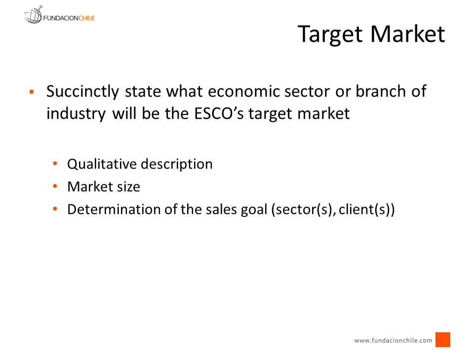 Succinctly state what economic sector or branch of industry will be the ESCOs target market Qualitative description Market size Determination of the s