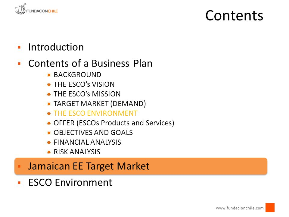 Contents Introduction Contents of a Business Plan BACKGROUND THE ESCOs VISION THE ESCOs MISSION TARGET MARKET (DEMAND) THE ESCO ENVIRONMENT OFFER (ESC