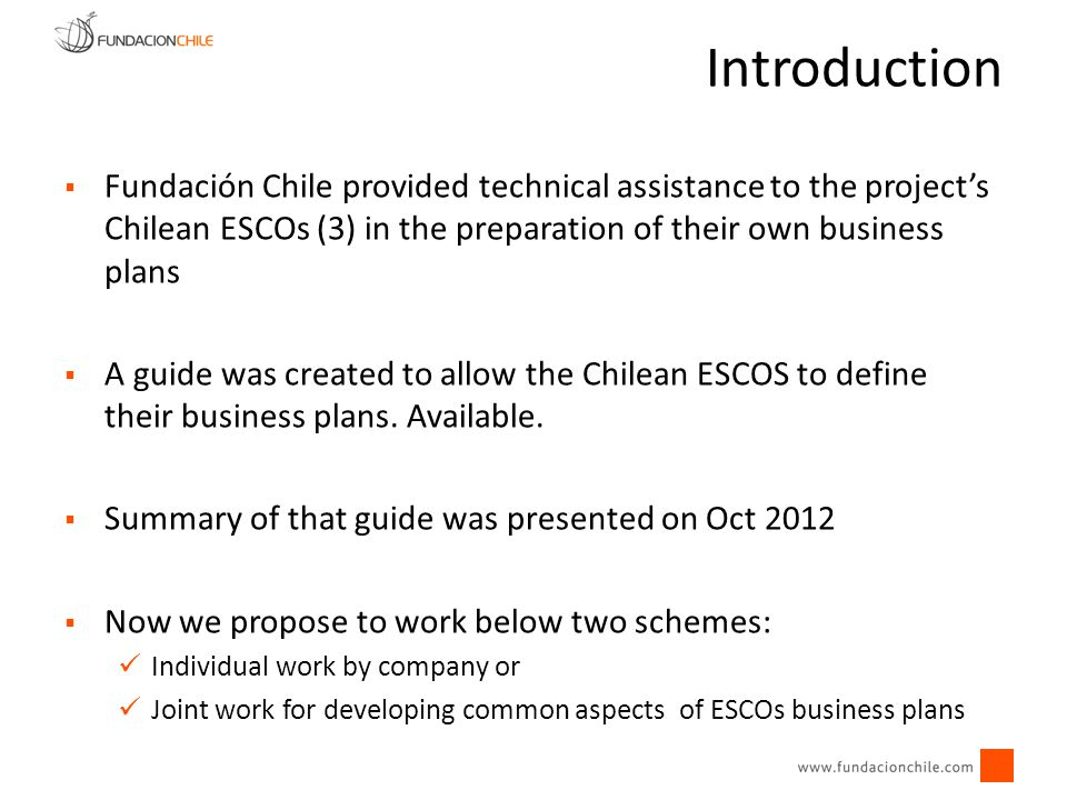 Fundación Chile provided technical assistance to the projects Chilean ESCOs (3) in the preparation of their own business plans A guide was created to
