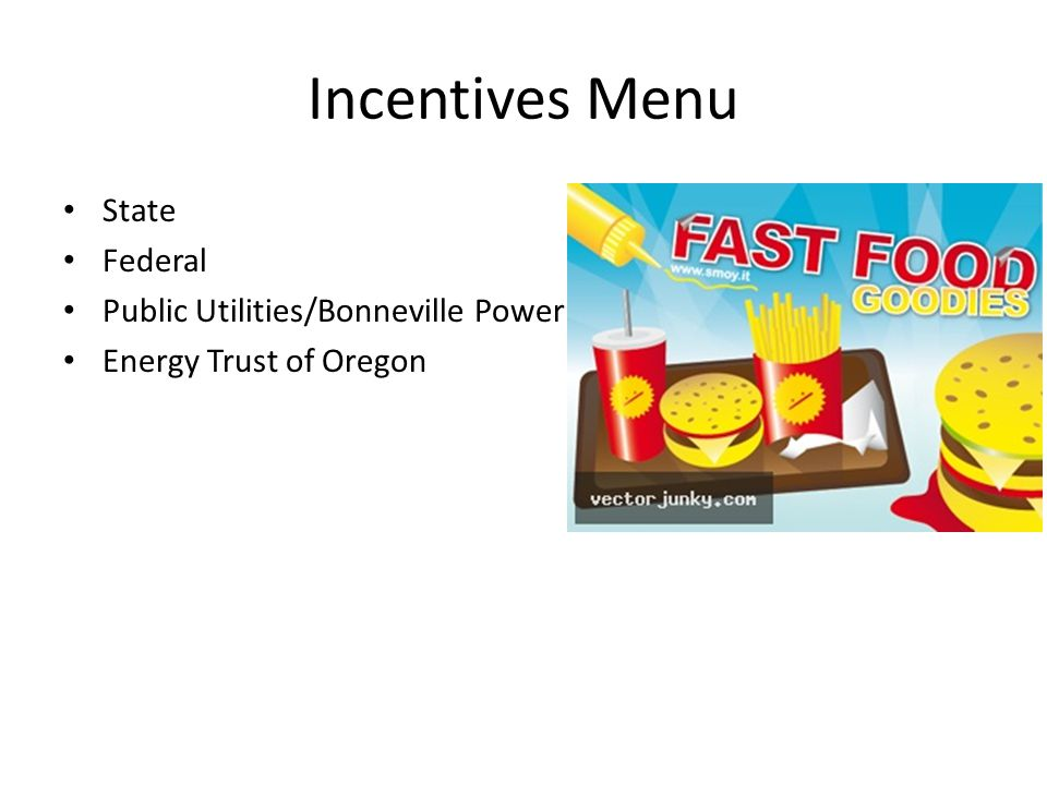 Incentives Menu State Federal Public Utilities/Bonneville Power Energy Trust of Oregon