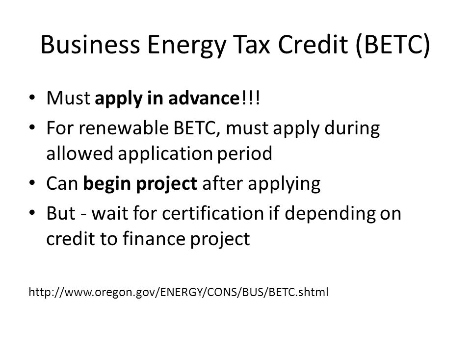 Business Energy Tax Credit (BETC) Must apply in advance!!.
