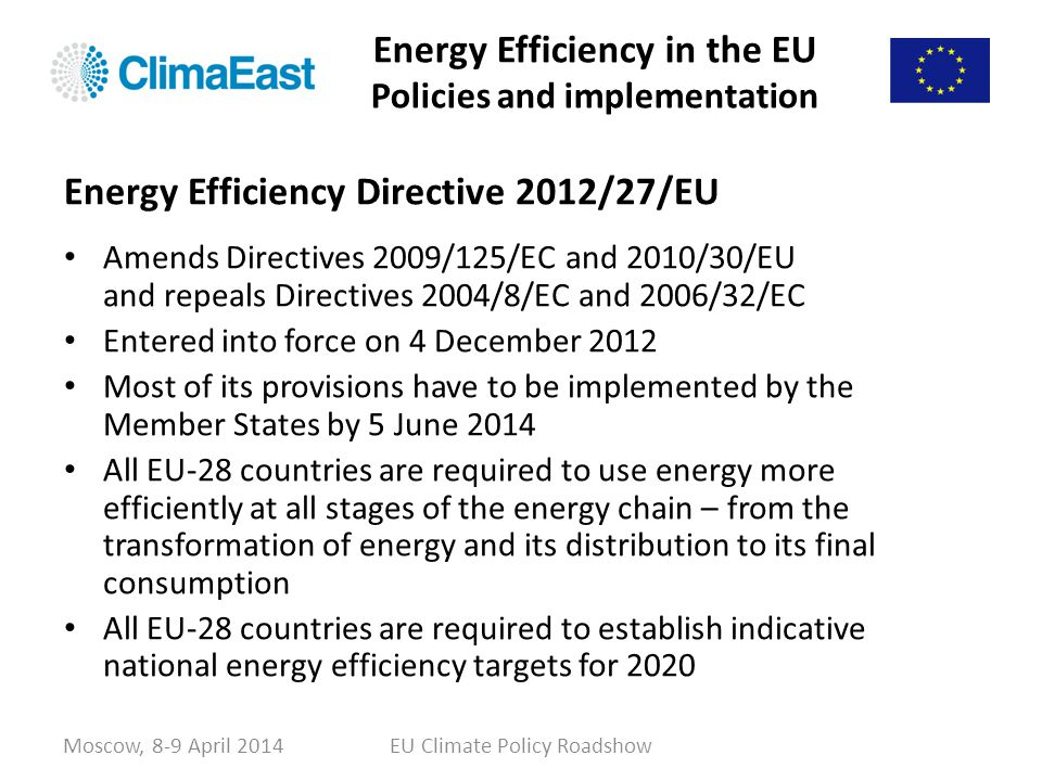 Energy Efficiency in the EU Policies and implementation Amends Directives 2009/125/EC and 2010/30/EU and repeals Directives 2004/8/EC and 2006/32/EC E