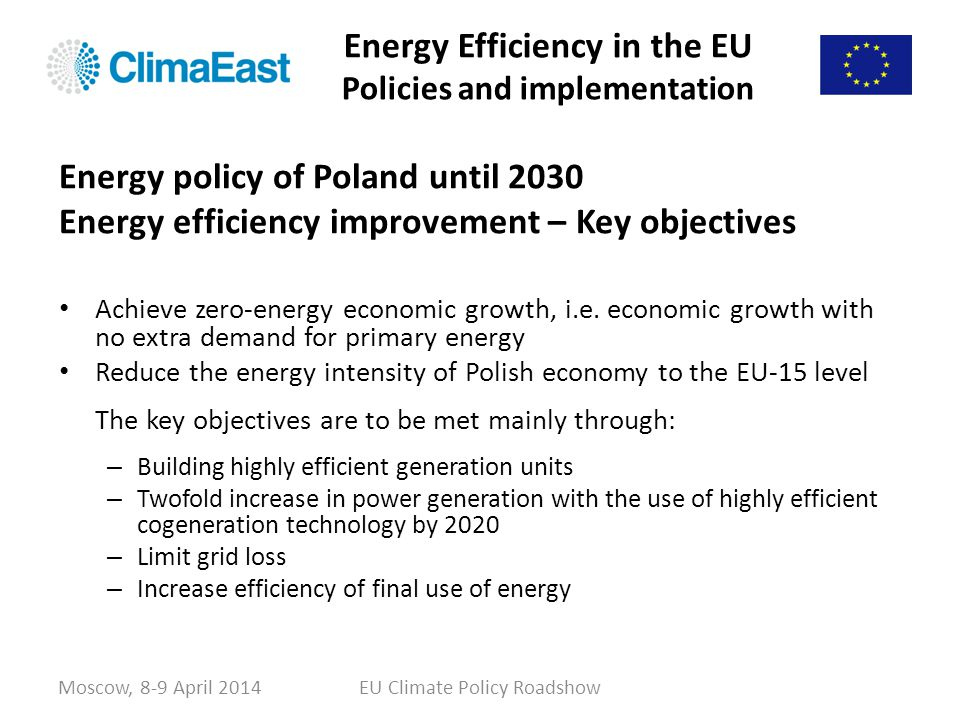 Energy Efficiency in the EU Policies and implementation Moscow, 8-9 April 2014EU Climate Policy Roadshow Energy policy of Poland until 2030 Energy eff