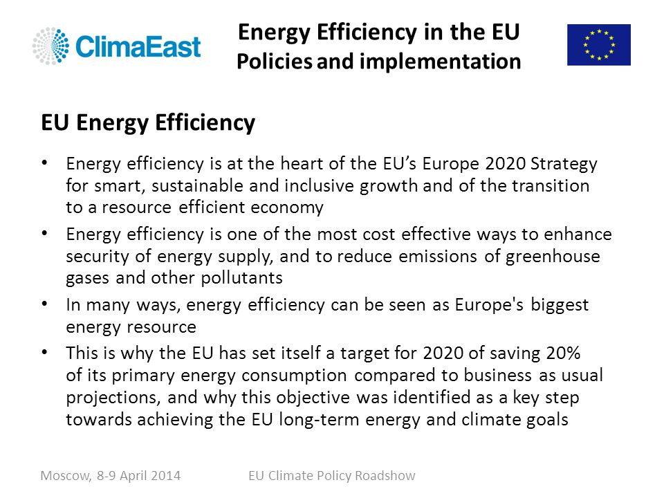 Energy Efficiency in the EU Policies and implementation Energy efficiency is at the heart of the EUs Europe 2020 Strategy for smart, sustainable and i